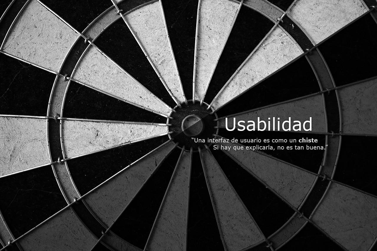 Usabilidad. Una interfaz de usuario es como un chiste. Si hay que explicarla no es tan buena.